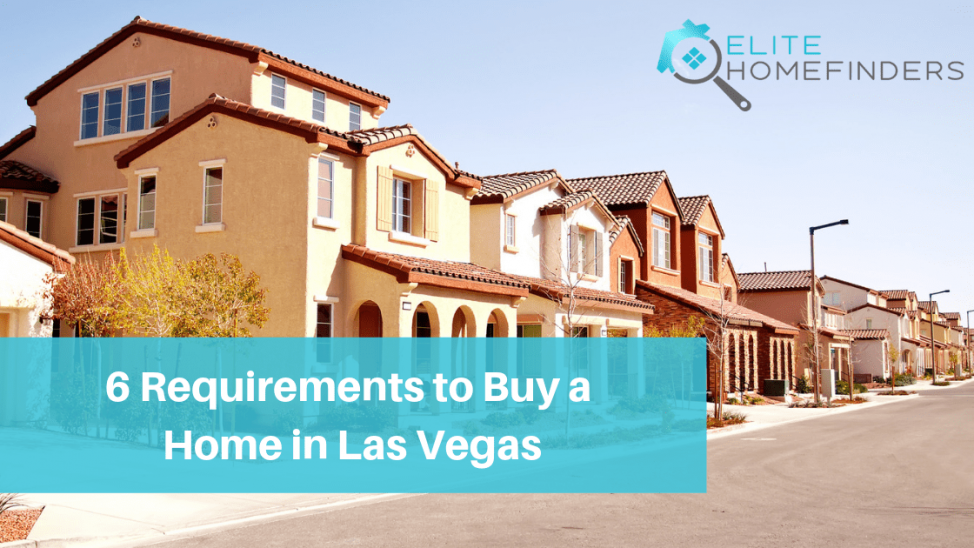 6 Requirements to Buy a Home in Las Vegas