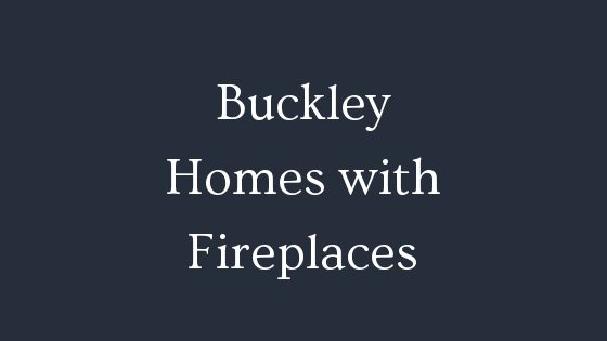 Buckley homes with fireplaces
