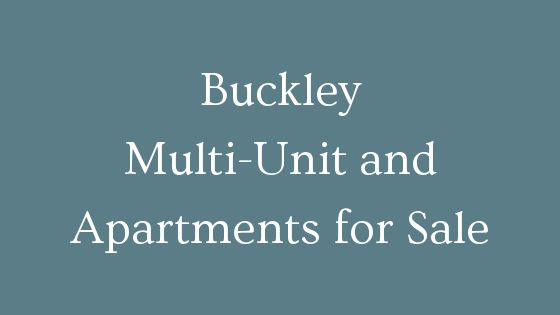 Buckley multi unit and apartments for sale
