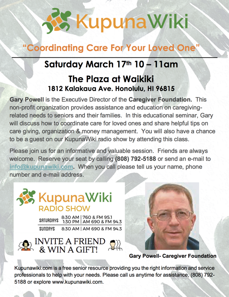 """""""Coordinating Care for Your Loved One"""" - Free KupunaWiki seminar with Gary Powell, Executive Director of the Caregiver Foundation, on March 17, 2018."""