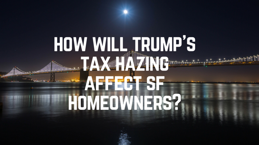how-will-trumps-tax-hazing-affect-sf-homeowners