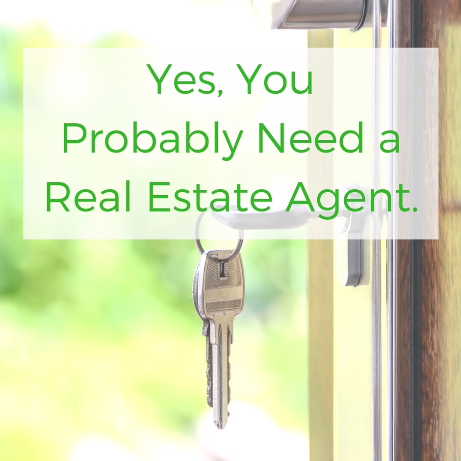 Yes, You Probably Need a Real Estate Agent