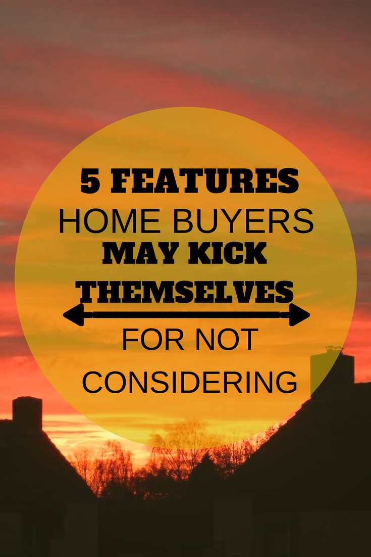 5 Features Home Buyers May Kick Themselves for Not Considering