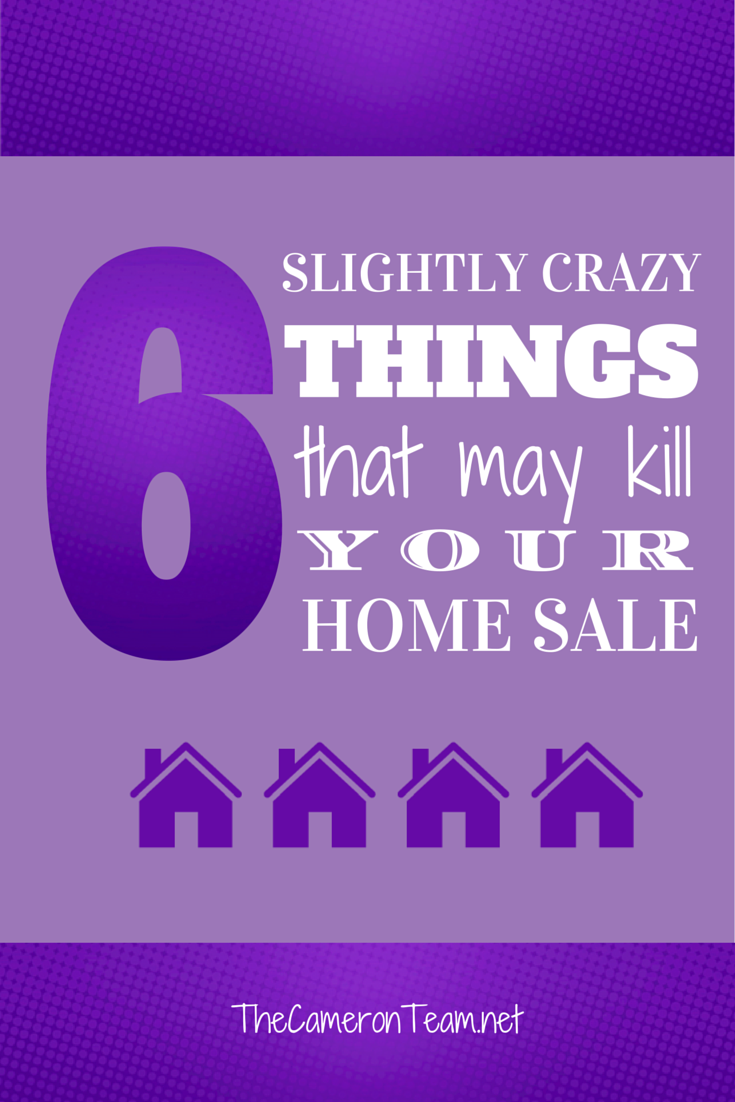 6 Slightly Crazy Things That May Kill Your Home Sale
