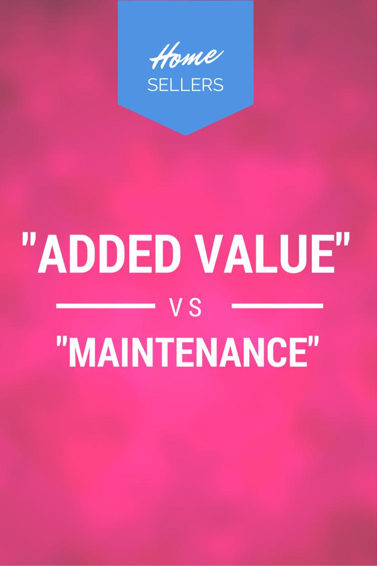 Added Value Vs. Home Maintenance