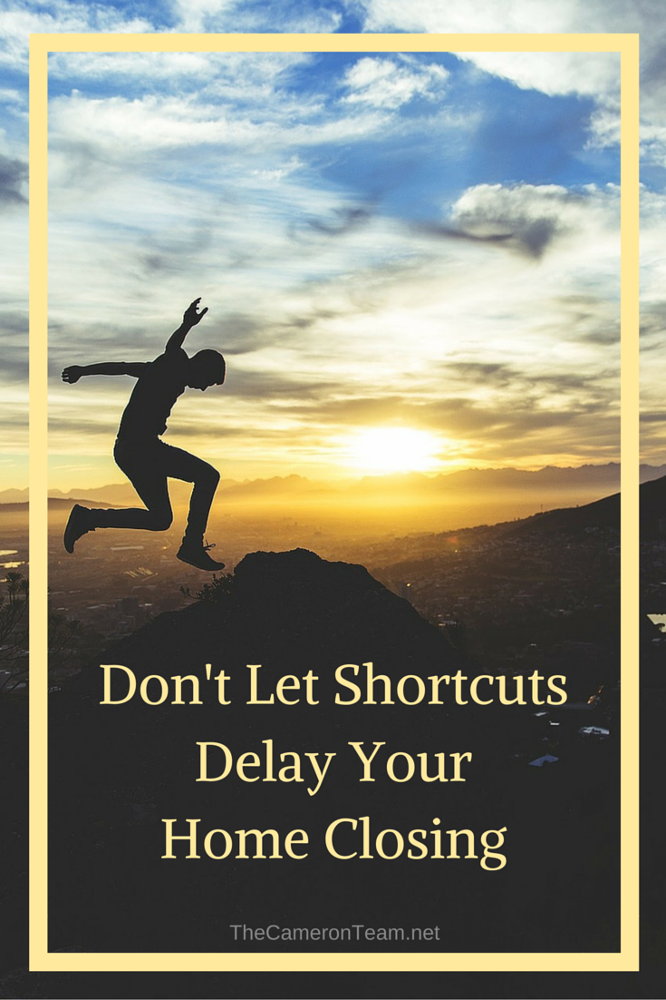 Don't Let Shortcuts Delay Your Home Closing