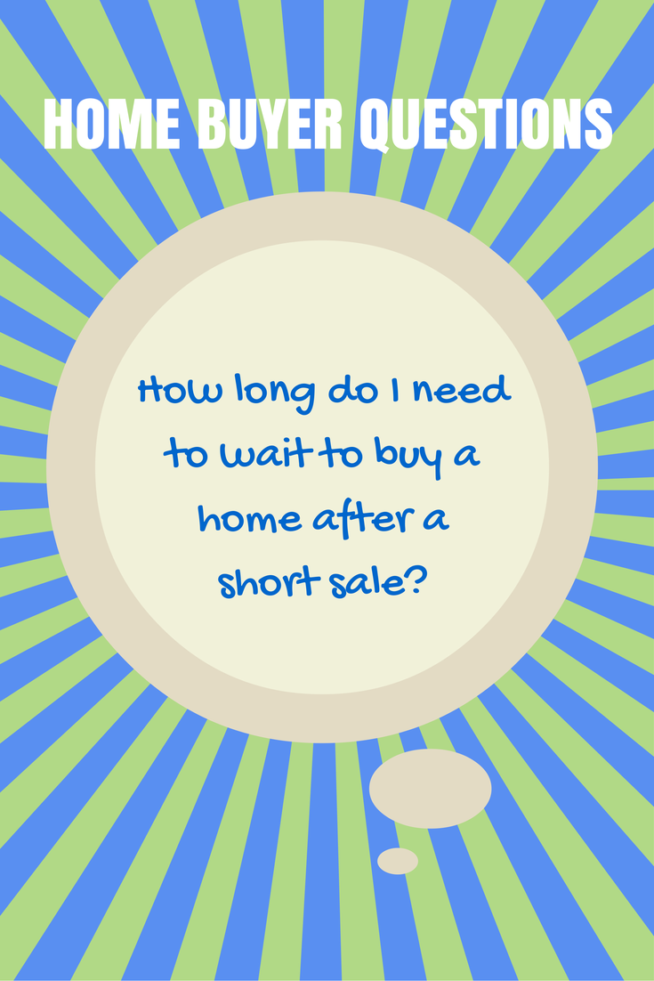 How Long Do I Need to Wait to Buy a Home After a Short Sale