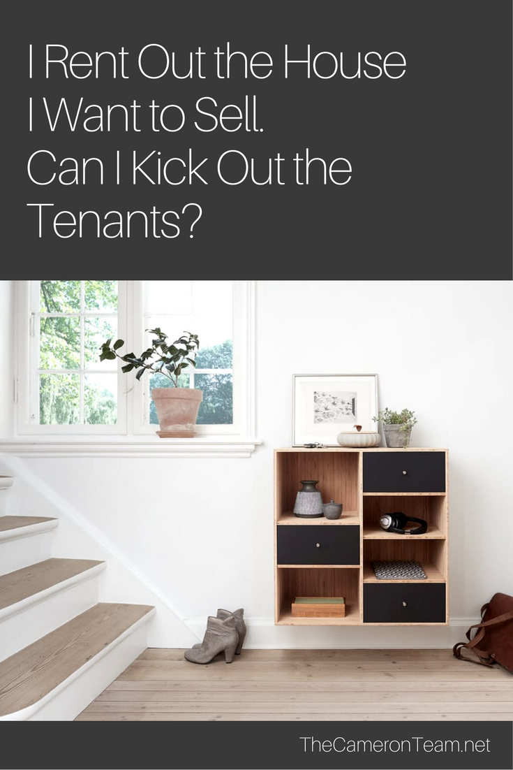 I Rent Out the House I Want to Sell Can I Kick Out the Tenants