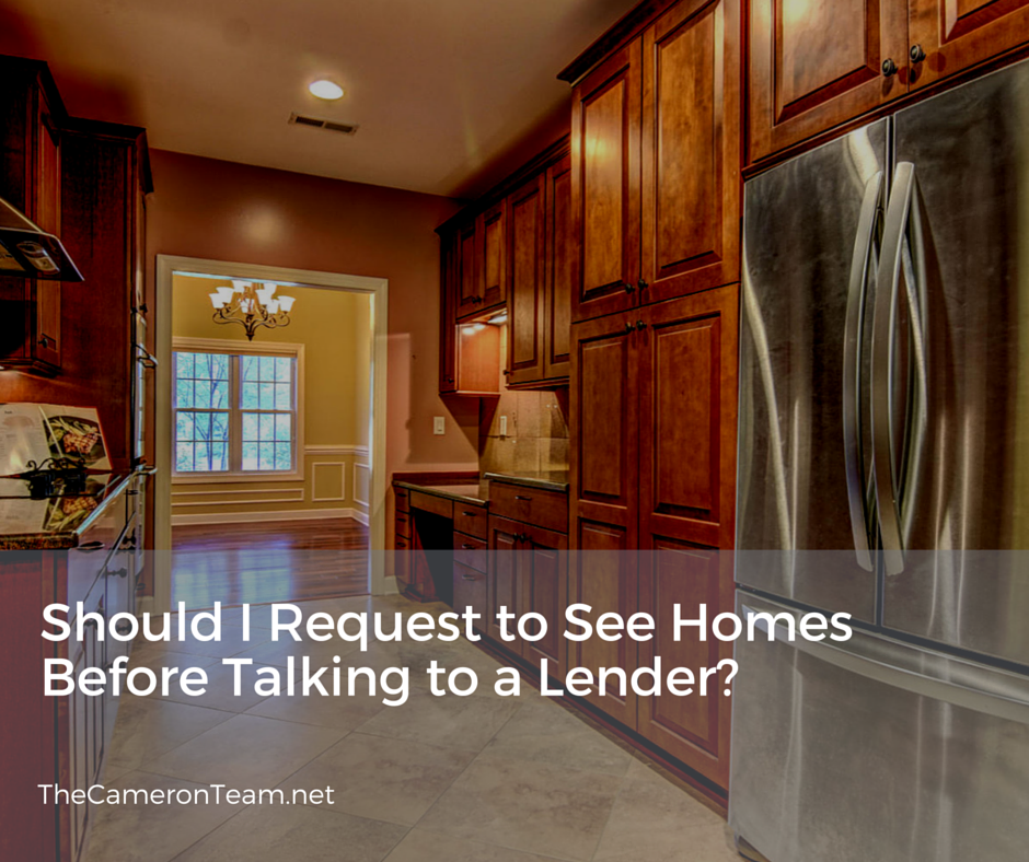 Should I Request to See Homes Before Talking to a Lender