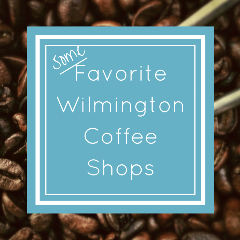 Some Favorite Wilmington Coffee Shops