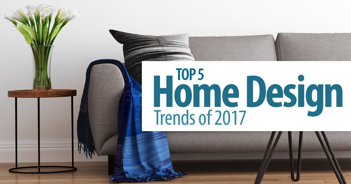 Top 5 Home Design Trends Of 2017